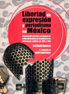portada Libertad de Expresion y Periodismo en Mexico. Situacion del Ejercicio de la Libertad de Prensa en el Contexto de las Alternancias Politicas de 2000 a 2015