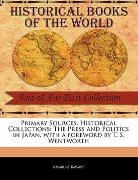 portada primary sources, historical collections: the press and politics in japan, with a foreword by t. s. wentworth