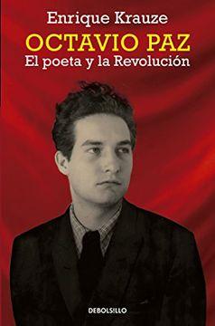 portada Octavio Paz. El Poeta y la Revolucion