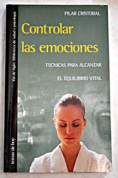 Libro Controlar Las Emociones Técnicas Para Alcanzar El Equilibrio Vital Cristóbal Pilar Isbn 47661151 Comprar En Buscalibre