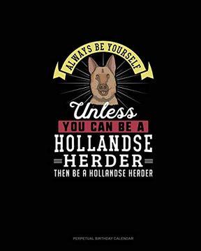portada Always be Yourself Unless you can be a Hollandse Herder Then be a Hollandse Herder: Perpetual Birthday Calendar (libro en Inglés)