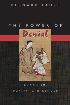 portada The Power of Denial: Buddhism, Purity, and Gender (Buddhisms: A Princeton University Press Series) (libro en Inglés)