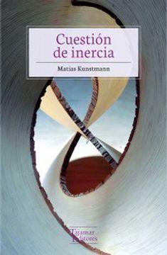 Libro Cuestion de Inercia, Matias Kunstmann, ISBN 9789569043666 ...
