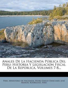 portada anales de la hacienda p blica del peru: historia y legislaci n fiscal de la rep blica, volumes 7-8...