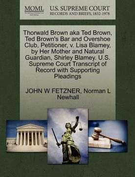 portada thorwald brown aka ted brown, ted brown's bar and overshoe club, petitioner, v. lisa blamey, by her mother and natural guardian, shirley blamey. u.s.