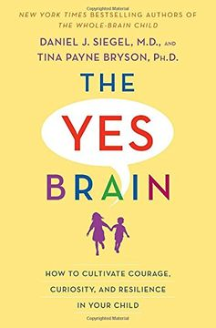 portada The yes Brain: How to Cultivate Courage, Curiosity, and Resilience in Your Child (libro en Inglés)