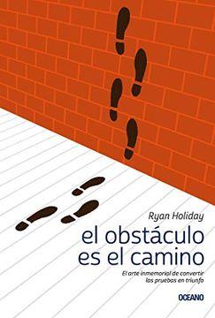 portada El Obstáculo es el Camino: El Arte Inmemorial de Convertir las Pruebas en Triunfo