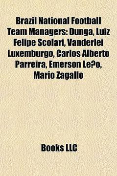 portada brazil national football team managers: dunga, luiz felipe scolari, vanderlei luxemburgo, carlos alberto parreira, merson leo, mrio zagallo