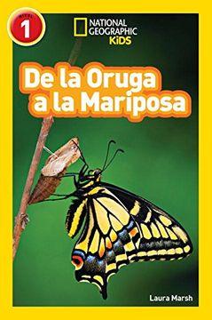 portada National Geographic Readers: De la Oruga a la Mariposa (Caterpillar to Butterfly) (Libros de National Geographic Para Ninos)