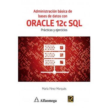 portada Administracion Basica de Bases de Datos con Oracle 12c Sql. Practicas y Ejercicios