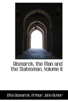 portada bismarck, the man and the statesman, volume ii