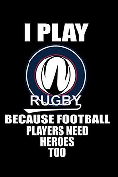 portada I Play Rugby Because Football Players Need Heroes Too: Rugby Notebook, Rugby Logbook, Rugby Gift for a Rugby Player, Rugby Diary (libro en Inglés)