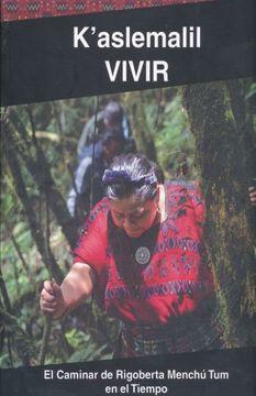 portada K´Aslemalil Vivir. El Caminar de Rigoberta Menchú tum en el Tiempo