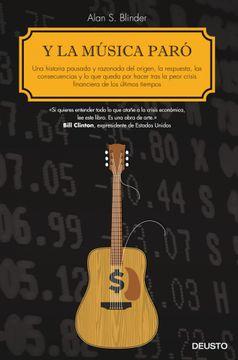 portada Y la Música Paró: Una Historia Pausada y Razonada del Origen, la Respuesta, las Consecuencias y lo que Queda por Hacer Tras la Peor Crisis Financiera de los Últimos Tiempos (Economia (Deusto))