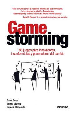 portada Gamestorming: 83 Juegos Para Innovadores, Inconformistas y Generadores del Cambio