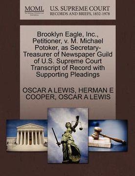 portada brooklyn eagle, inc., petitioner, v. m. michael potoker, as secretary-treasurer of newspaper guild of u.s. supreme court transcript of record with sup
