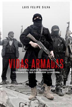 portada Vidas Armadas. Cuarenta Grupos Guerrilleros y Terroristas que Cambiaro