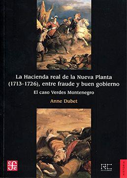 portada La Hacienda Real de la Nueva Planta, 1713-1726, Entre Fraude y Buen Gobierno: El Caso Verdes Montenegro