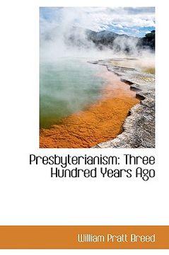 portada presbyterianism: three hundred years ago