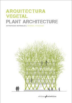 portada Arquitectura Vegetal / Plant Architecture: Estrategias Materiales / Material Strategies
