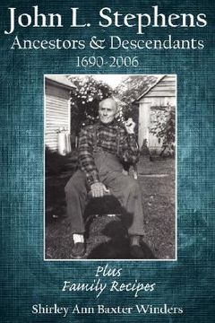 portada john l. stephens ancestors and descendants 1690-2006: plus family recipes