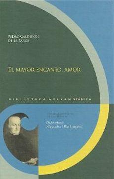 portada El mayor encanto, amor: Edición crítica (Biblioteca Áurea Hispánica)