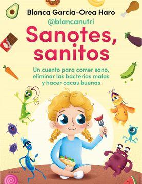 portada Sanotes, Sanitos: Un Cuento Para Comer Sano, Eliminar las Bacterias Malas y Hacer Cacas Buenas (Conectad@S)