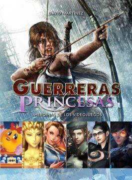 portada Guerreras y Princesas: Heroínas de los Videojuegos