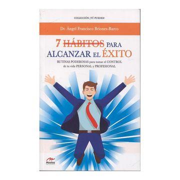 portada 7 Hábitos Para Alcanzar el Éxito: Rutinas Poderosas Para Tomar el Control de tu Vida Personal y Profesional (tú Puedes)