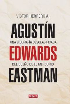 portada Agustin Edwards Eastman. Una Biografía Desclasificada del Dueño de el Mercurio
