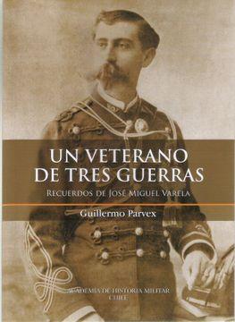 portada Un Veterano de Tres Guerras. Recuerdos de Jose Miguel Varela