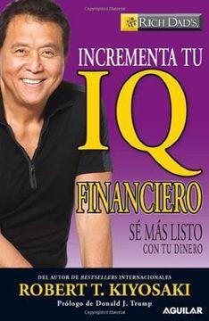 portada Incrementa tu iq Financiero: Se mas Listo con tu Dinero = Increase Your Financial Iqincrementa tu iq Financiero (Rich Dad's)