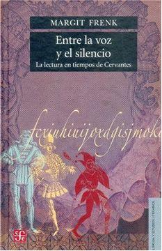 portada Entre la voz y el Silencio. La Lectura en Tiempos de Cervantes