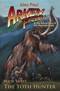 portada The Toth Hunter (Arken Freeth and the Adventure of the Neanderthals) (libro en Inglés)
