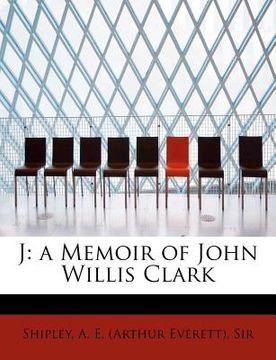 portada j: a memoir of john willis clark