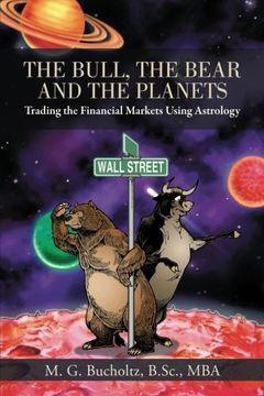 portada The Bull, the Bear and the Planets: Trading the Financial Markets Using Astrology