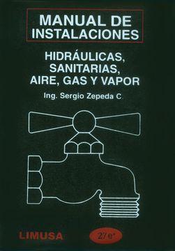 portada Manual de Instalaciones Hidraulicas, Sanitarias, Gas, Aire Comprimido y Vapor