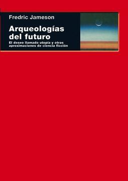 portada Arqueologías del Futuro. El Deseo Llamado Utopía y Otras Aproximaciones de Ciencia Ficción