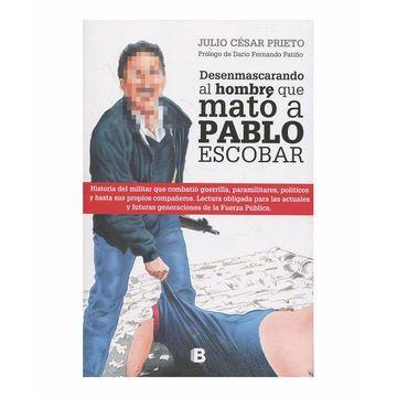 portada Desenmascarando al Hombre que Mato a Pablo Escobar