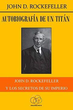 portada Autobiografía de un Titán: John d. Rockefeller y los Secretos de su Imperio