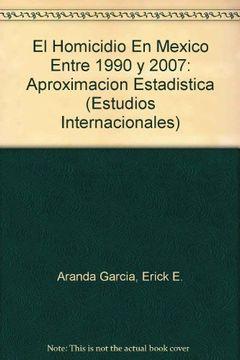 portada homicidio en mexico entre 1990 y 2007, el. aproximacion estadistica