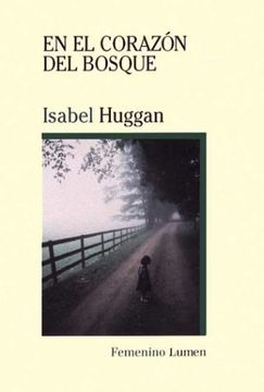 Libro En El Corazon Del Bosque Isabel Huggan Isbn 9788426449436 Comprar En Buscalibre