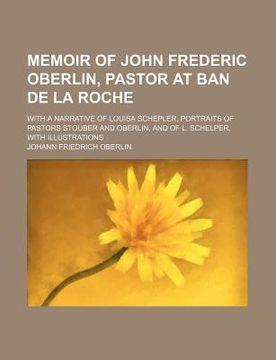 portada memoir of john frederic oberlin, pastor at ban de la roche; with a narrative of louisa schepler, portraits of pastors stouber and oberlin, and of l. s