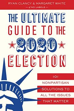 portada The Ultimate Guide to the 2020 Election: 101 Nonpartisan Solutions to all the Issues That Matter (libro en Inglés)