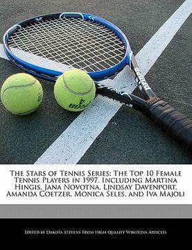 portada the stars of tennis series: the top 10 female tennis players in 1997, including martina hingis, jana novotna, lindsay davenport, amanda coetzer, m