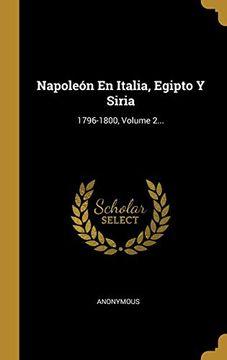 portada Napoleón en Italia, Egipto y Siria: 1796-1800, Volume 2.