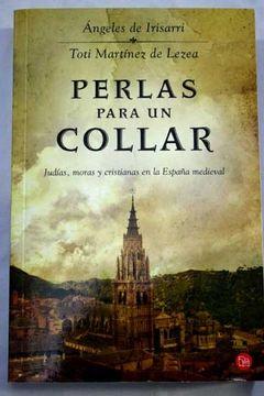 Libro Perlas Para Un Collar Judías Moras Y Cristianas En La España Medieval ángeles De Irisarri Isbn 43438323 Comprar En Buscalibre