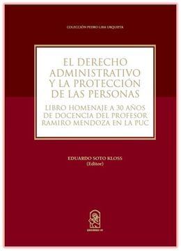 portada El Derecho Administrativo y la Protección de las Personas: Libro Homenaje a 30 Años de Docencia del Profesor Ramiro Mendoza en la uc