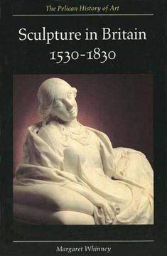 portada Sculpture in Britain 1530¿ 1830 (The Yale University Press Pelican History of art Series) (libro en Inglés)