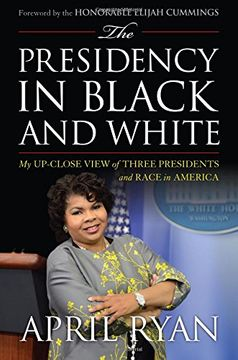 portada The Presidency in Black and White: My Up-Close View of Three Presidents and Race in America